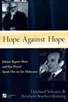 Hope Against Hope: Johann Baptist Metz and Elie Wiesel Speak Out on the Holocaust (Studies in Judaism and Christianity)
