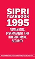 Sipri Yearbook 1995: Armaments, Disarmament and International Security