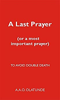 A Last Prayer (or a Most Important Prayer): To Avoid Double Death by [Olatunde, A.A.O.]
