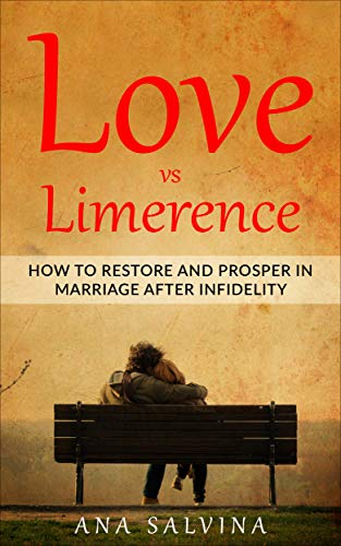Love VS Limerence: How to Restore and Prosper in Marriage after