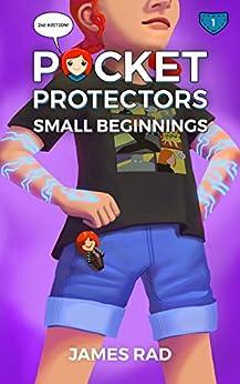 Pocket Protectors: Small Beginnings by [Rad, James]