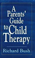A Parents' Guide to Child Therapy (Master Work)
