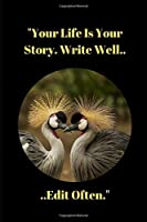 Your Life Is Your Story Write Well Edit Often.: Novelty Lined Notebook / Journal To Write In Perfect Gift Item (6 x 9 inches) For Bird Watchers