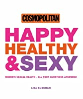 Cosmopolitan: Happy, Healthy & Sexy: Women's Sexual Health - All Your Questions Answered