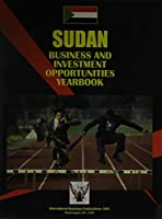 Sudan Business & Investment Opportunities Yearbook