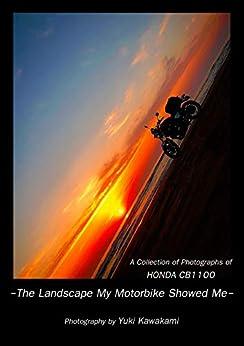 [Kawakami, Yuki]のA Collection of Photographs of HONDA CB1100 -The Landscape My Motorbike Showed Me- (English Edition)
