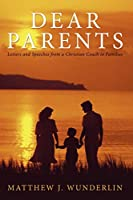 Dear Parents: Letters and Speeches from a Christian Coach to Families