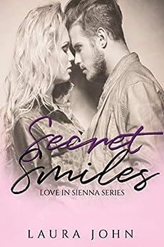 Secret Smiles (Love in Sienna Series Book 1) by [John, Laura]