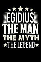 Notizbuch: Egidius The Man The Myth The Legend (120 linierte Seiten als u.a. Tagebuch, Reisetagebuch fuer Vater, Ehemann, Freund, Kumpe, Bruder, Onkel und mehr)