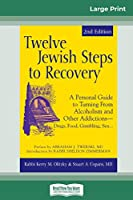 "Twelve Jewish Steps to Recovery: A Personal Guide to Turning From Alcoholism and Other Addictionsâ ""Drugs, Food, Gambling, Sex... (16pt Large Print Edition)"