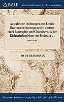 Auserlesene Dichtungen Von Louise Brachmann: Herausgegeben Und Mit Einer Biographie Und Charakteristik Der Dichterin Begleitet; Von Professor ...; Dritter Band