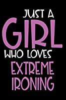 Just A Girl Who Loves Extreme ironing: Personalized Hobbie Journal for Women / Girls Custom Journal Notebook, Personalized Gift | Perfect for School, Writing Poetry, Daily Diary, Gratitude Writing, Travel Journal or Dream Journal