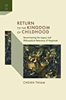 Return to the Kingdom of Childhood: Re-envisioning the Legacy and Philosophical Relevance of Negritude