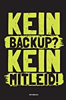 Kein Backup Kein Mitleid - Notizbuch: Fuer Administratoren | Notizbuch Tagebuch ... | Informatiker, Programmierer, Studenten, Entwickler, Coder, Admin, Nerd