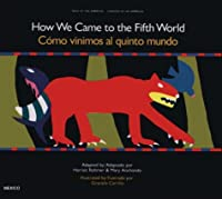 How We Came to the Fifth World: A Creation Story from Ancient Mexico (TALES OF THE AMERICAS)