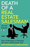 Death of a Real Estate Salesman: How Technology Is Changing the Game of Real Estate and Empowering Homeowners