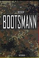 Gut - Besser - Bootsmann Notizbuch: Perfekt fuer Soldaten mit dem Dienstgrad: Gut - Besser - Bootsmann Notizbuch. 120 freie Seiten fuer deine Notizen. Eignet sich als Geschenk, Notizbuch oder als Abschieds oder Abgaengergeschenk.