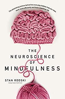 The Neuroscience of Mindfulness: The Astonishing Science behind How Everyday Hobbies Help You Relax by [Rodski, Dr Stan]
