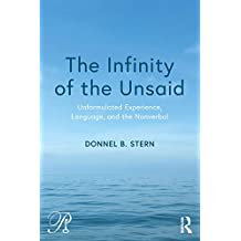 The Infinity of the Unsaid: Unformulated Experience, Language, and the Nonverbal (Psychoanalysis in a New Key Book Series 44)