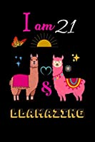 I Am 21 And Llamazing: A Nice Gift Idea For Llama Lovers Funny Gifts. A Llama Journal For 21 Year Old Girls