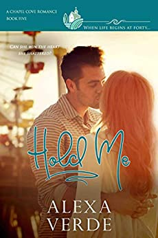 Hold Me: a clean, sweet, faith-filled small-town romance, where life begins at forty (Chapel Cove Romances Book 5) by [Verde, Alexa, Romances, Chapel Cove, Macarthur, Autumn, Ueckermann, Marion]
