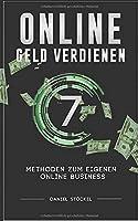 Online Geld Verdienen: Mit 7 Methoden zum eigenen Online Business (Methoden um dem Hamsterrad zu entfliehen)