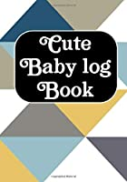 Cute Baby log Book: Journal /Notebook  To Tracker for Newborns, Breastfeeding Journal, Sleeping and Baby Health Notebook ( Appreciation Gifts)