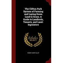 The Clifton Park System of Farming and Laying Down Land to Grass. A Guide to Landlords, Tenants, and Land-legislators