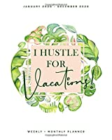 I Hustle for Vacations | January 2020 - December 2020 | Weekly + Monthly Planner: Tropical Watercolor Calendar Organizer | Agenda with Quotes