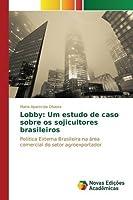Lobby: Um Estudo de Caso Sobre OS Sojicultores Brasileiros