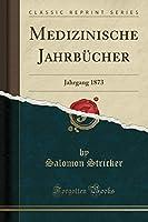 Medizinische Jahrbuecher: Jahrgang 1873 (Classic Reprint)