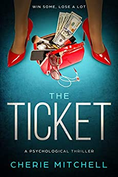 The Ticket: A Psychological Thriller by [Mitchell, Cherie]