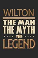 Wilton The Man The Myth The Legend: Wilton Notebook Journal 6x9 Personalized Customized Gift For Someones Surname Or First Name is Wilton