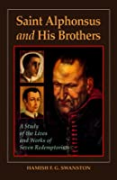 Saint Alphonsus and His Brothers: A Study of the Lives and Works of Seven Redemptoristsation