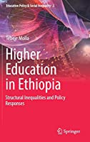 Higher Education in Ethiopia: Structural Inequalities and Policy Responses (Education Policy & Social Inequality)