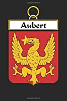 Aubert: Aubert Coat of Arms and Family Crest Notebook Journal (6 x 9 - 100 pages)