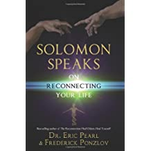 Solomon Speaks on Reconnecting Your Life by Dr Eric Pearl (2014-05-20)