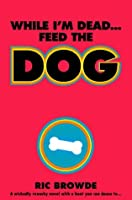 While I'm Dead...Feed the Dog