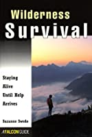Wilderness Survival: Staying Alive Until Help Arrives (Falcon's How-To)