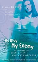 My Body, My Enemy: My Thirteen Year Battle with Anorexia Nervosa