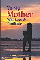 To My Mother With Love and Gratitude: A Blank Journal (VP Diaries)
