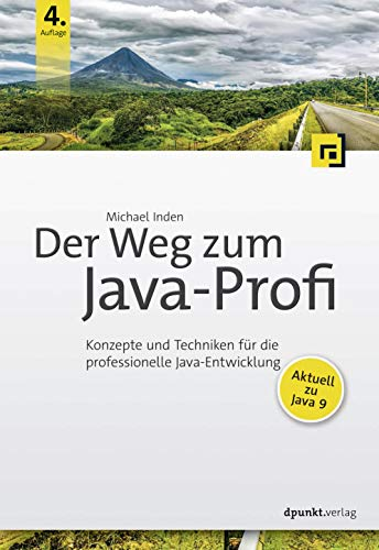 Download Der Weg zum Java-Profi: Konzepte und Techniken fuer die professionelle Java-Entwicklung. Aktuell zu Java 9 3864904838