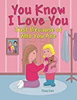 You Know I Love You: Just Because of Who You Are