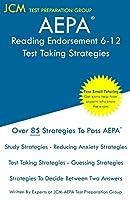 AEPA Reading Endorsement 6-12 - Test Taking Strategies: AEPA AZ047 Exam - Free Online Tutoring - New 2020 Edition - The latest strategies to pass your exam.