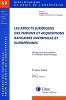 Les aspects juridiques des fusions et acquisitions bancaires nationales et europeennes
