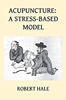 Acupuncture: A Stress-Based Model