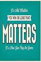 It's not whether you win or lose that matters it's how you play the game: Funny Dot Grid 6x9 Dotted Bullet Journal and Notebook
