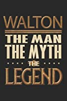 Walton The Man The Myth The Legend: Walton Notebook Journal 6x9 Personalized Customized Gift For Someones Surname Or First Name is Walton