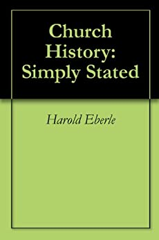 Church History: Simply Stated by [Eberle, Harold R.]