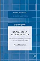 Socialising with Diversity: Relational Diversity through a Superdiversity Lens (Global Diversities)